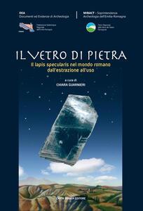 Il vetro di pietra. Il lapis specularis nel mondo romano dall'estrazione all'uso