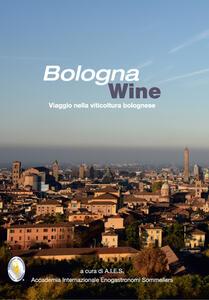 Bologna wine. Viaggio nella viticoltura bolognese