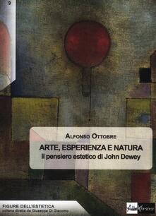 Arte, esperienza e natura. Il pensiero estetico di John Dewey - Alfonso Ottobre - copertina