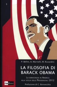 La filosofia di Barack Obama. La democrazia in America alla vigilia delle Presidenziali 2012 - Paolo Bellini,Massimo Rizzardini,Andrea Marinelli - copertina