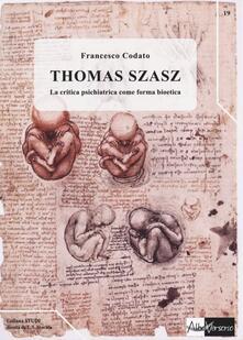 Thomas Szasz. La critica psichiatrica come forma bioetica - Francesco Codato - copertina