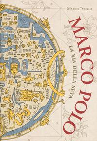 Marco Polo. La via della seta - Tabilio Marco - wuz.it