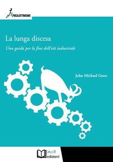 La lunga discesa. Una guida per la fine dell'età industriale - John Michael Greer - copertina