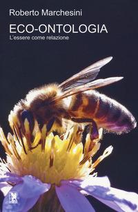 Eco-ontolgia. L'essere come relazione - Marchesini Roberto - wuz.it