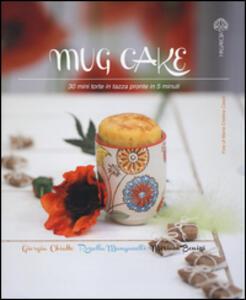Mug cake. 30 mini torte in tazza pronte in 5 minuti