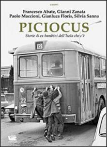 Piciocus. Storie di ex bambini dell'Isola che c'è - Francesco Abate,Gianni Zanata,Paolo Maccioni - copertina