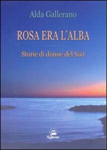Rosa era l'alba. Storie di donne del sud