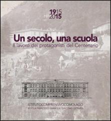 Un secolo, una scuola. 1915 2015 il lavoro dei protagonisti del centenario Scuola Francesco Baracca e Giacomo Leopardi Como.pdf