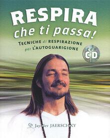 Parcoarenas.it Respira che ti passa! Tecniche di respirazione per l'autoguarigione. Con CD Audio Image