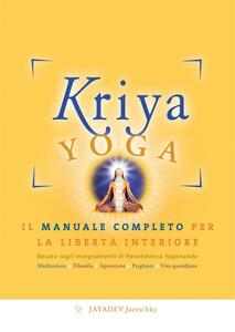 Kriya yoga. Il manuale completo per la libertà interiore