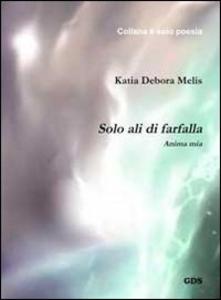 Libro Solo ali di farfalla. Anima mia Katia D. Melis