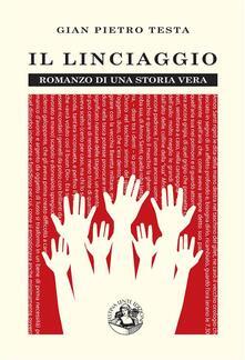 Il linciaggio. Romanzo di una storia vera - Gian Pietro Testa - ebook