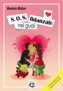 S.O.S. Fidanzato nei guai - Giorgia Oregio Catelan,Roxana Anton - ebook