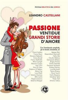Passione. Ventidue grandi storie d'amore. Ediz. illustrata - Leandro Castellani - ebook