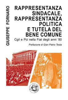 Rappresentanza sindacale, rappresentanza politica e tutela del bene comune. Cgil e Pci nella Fiat degli anni '80 - Giuseppe Fornaro - ebook
