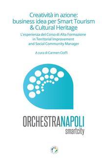 Creatività in azione: business idea per smart tourism & cultural heritage - Carmen Cioffi - ebook