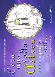 Cera una volta Astrea. Una magnifica stella... e cè ancora. Ediz. illustrata.pdf