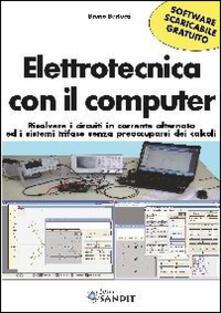 Mercatinidinataletorino.it Elettrotecnica con il computer. Risolvere i circuiti in corrente alternata ed i sistemi trifase senza preoccuparsi dei calcoli scaricabile online. Con software Image