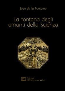 La fontana degli amanti della Scienza. Ediz. francese e italiana.pdf