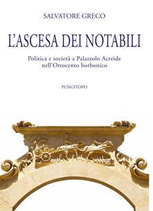 L ascesa dei notabili. Politica e società a Palazzolo Acreide nellOttocento borbonico.pdf