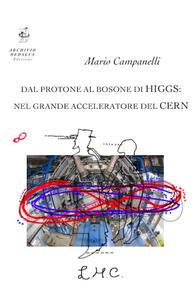 Dal protone al bosone di Higgs: nel grande acceleratore del CERN