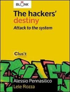 Thehackers' destiny. Attack to the system