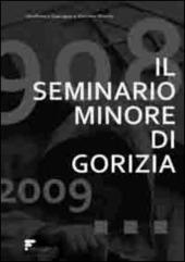 Il seminario minore di Gorizia. 1908-2009