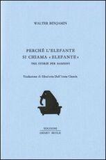 Libro Perché l'elefante si chiama elefante Walter Benjamin