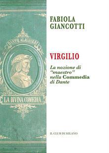 Virgilio. La nozione di «maestro» nella «Commedia» di Dante - Fabiola Giancotti - ebook