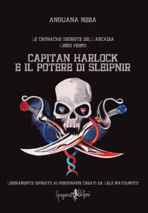 Capitan Harlock e il potere di Sleipnir. Le cronache segrete dell'Arcadia. Vol. 1