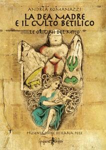 La dea madre e il culto Betilico. Le origini del mito