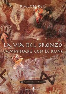 La via del bronzo. Camminare con le rune