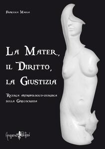 La mater, il diritto, la giustizia. Ricerca antropologico-giuridica sulla ginecocrazia