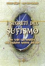 Libro I segreti del sufismo. Ibn 'Arabi e la metafisica nella tradizione esoterica dell'islam Leonardo Sfragaro Anna Laura Cannamela