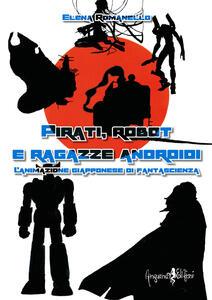 Pirati, robot e ragazze androidi. L'animazione giapponese di fantascienza