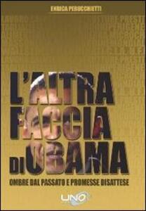 L' altra faccia di Obama. Ombre dal passato e promesse disattese