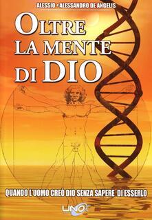 Secchiarapita.it Oltre la mente di Dio. Vol. 1: Quando l'uomo creò Dio senza sapere di esserlo. Image