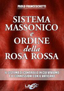 Libro Sistema massonico e ordine della Rosa Rossa. Vol. 1 Paolo Franceschetti