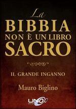 La Bibbia non è un libro sacro. Il grande inganno