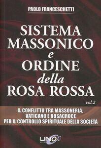 Libro Sistema massonico e ordine della Rosa Rossa. Vol. 2 Paolo Franceschetti
