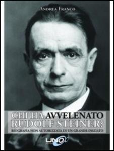 Chi ha avvelenato Rudolf Steiner? Biografia non autorizzata di un grande iniziato