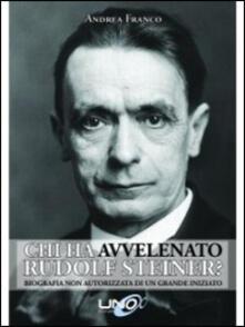 Chi ha avvelenato Rudolf Steiner? Biografia non autorizzata di un grande iniziato.pdf