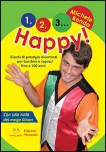 1, 2, 3... happy! Giochi di prestigio divertenti per bambini e ragazzi fino a 100 anni