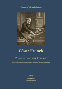 César Franck. Composizioni per organo. Brevi riflessioni interpretative in forma di conversazione - Gaiezza Franco V. - wuz.it