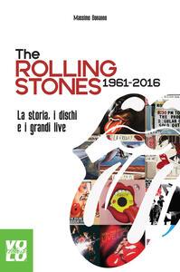 The Rolling Stones 1961-2016. La storia, i dischi e i grandi live - Massimo Bonanno - copertina