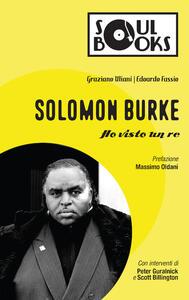 Libro Solomon Burke. Ho visto un re Graziano Uliani Edoardo Fassio