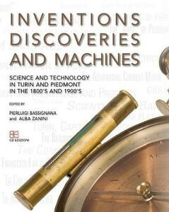 Inventions discoveries and machines. Science and tecnology in Turin and Piedmont in the 1800's and 1900's