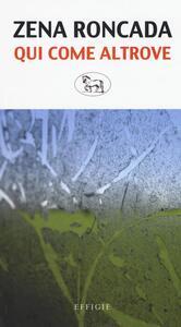 Qui come altrove - Zena Roncada - copertina