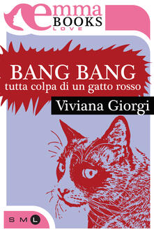 Bang Bang. Tutta colpa di un gatto rosso - Viviana Giorgi - ebook