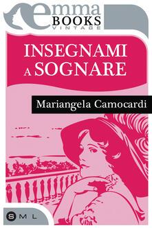 Insegnami a sognare - Mariangela Camocardi - ebook